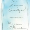 Megan O'Rourke:  The Long Goodbye